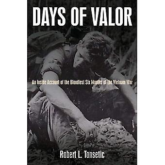 Days Of Valor: An Inside Account of the Bloodiest Six Months of the Vietnam War