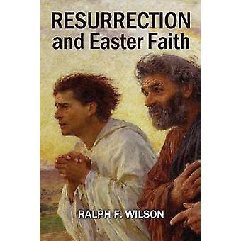 Resurrection and Easter Faith Lenten Bible Study and Discipleship Lessons by Wilson & Ralph F.