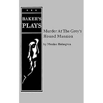 Murder at the Greys Hound Mansion by Holmgren & Maxine