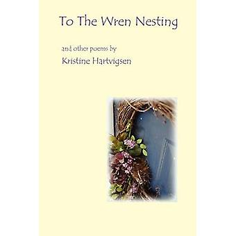 To the Wren Nesting by Hartvigsen & Kristine Karol