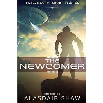 The Newcomer Twelve Scifi Short Stories by Shaw & Alasdair