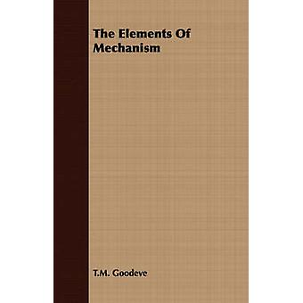 The Elements Of Mechanism by Goodeve & T.M.
