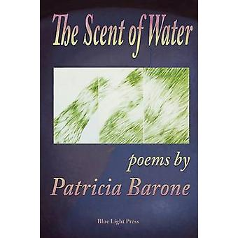The Scent of Water by Barone & Patricia