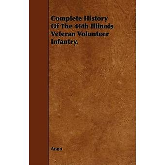 Complete History Of The 46th Illinois Veteran Volunteer Infantry. by Anon