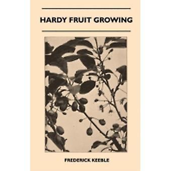 Hardy Fruit Growing by Keeble & Frederick