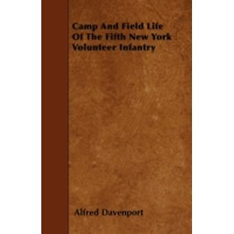 Camp And Field Life Of The Fifth New York Volunteer Infantry by Davenport & Alfred