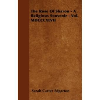 The Rose Of Sharon  A Religious Souvenir  Vol. MDCCCXLVII by Edgarton & Sarah Carter