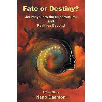 Fate or Destiny Journeys Into the Supernatural and Realities Beyond by Daemon & Nano