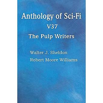 Anthology of SciFi V37 the Pulp Writers by Sheldon & Walter J.