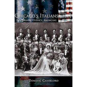 Chicagos Italians Immigrants Ethnics Americans by Candeloro & Dominic