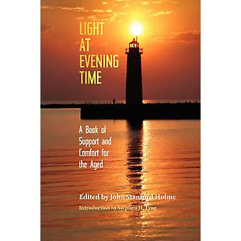 Light at Evening Time A Book of Support and Strength for the Aged by Holme & John Stanford