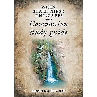 When Shall These Things Be Companion Study Guide by Thomas & Edward A