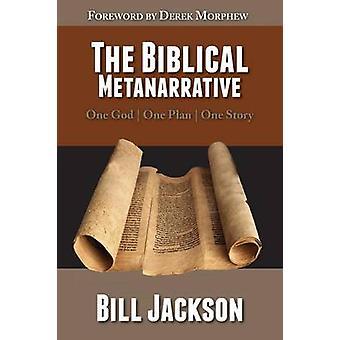 The Biblical Metanarrative One God  One Plan  One Story by Jackson & Bill
