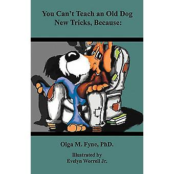 You Cant Teach an Old Dog New Tricks Because by Fyne & Olga M.