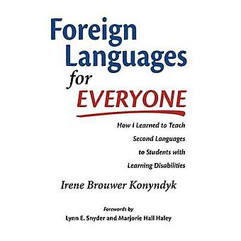 Foreign Languages for Everyone  How I Learned to Teach Second Languages to Students with Learning Disabilities by Konyndyk & Irene Brouwer