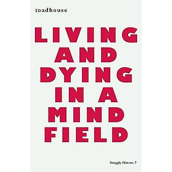 Living and Dying in a Mind Field by Toadhouse