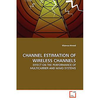 CHANNEL ESTIMATION OF WIRELESS CHANNELS by Ahmed & Khawza
