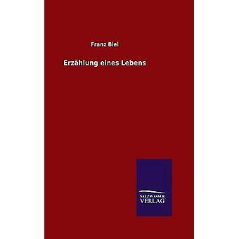 Erzhlung eines Lebens by Blei & Franz