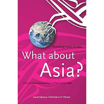 What about Asia Revisiting Asian Studies by Stremmelaar & Josine