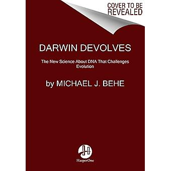 Darwin Devolves The New Science About DNA That Challenges E by Michael J Behe