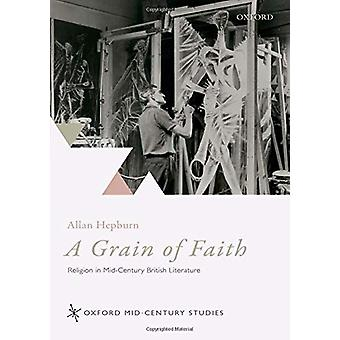 A Grain of Faith - Religion in Mid-Century British Literature by Allan