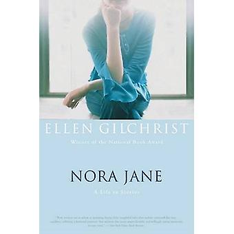 Nora Jane - A Life in Stories by Ellen Gilchrist - 9780316058384 Book