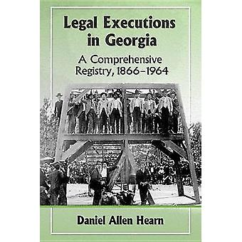 Legal Executions in Georgia - A Comprehensive Registry - 1866-1964 by