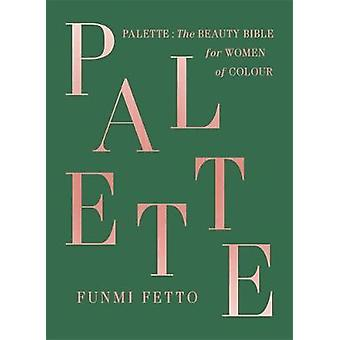 Palette - The must-have beauty bible for women of colour by Funmi Fett