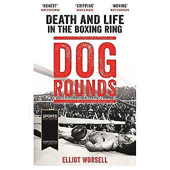 Dog Rounds - Death and Life in the Boxing Ring by Elliot Worsell - 978