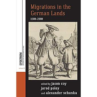 Migrations in the German Lands - 1500-2000 by Jason Coy - 97817892007