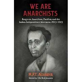 We Are Anarchists - Essays on Anarchism - Pacifism - and the Indian In
