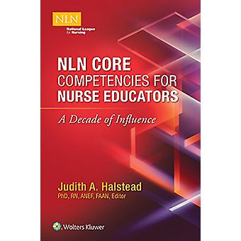 NLN Core Competencies for Nurse Educators - A Decade of Influence by J