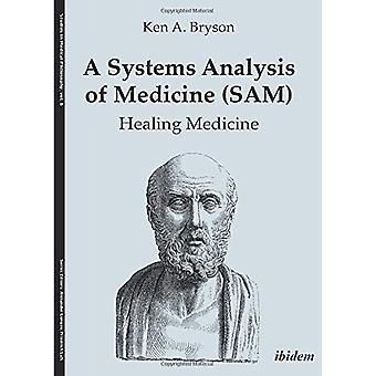 A Systems Analysis of Medicine (SAM) - Healing Medicine by Ken A Bryso