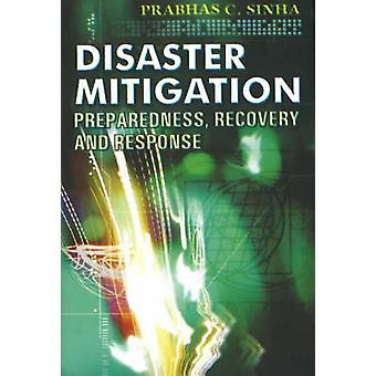 Disaster Mitigation - Preparedness - Recovery and Response by Prabhas