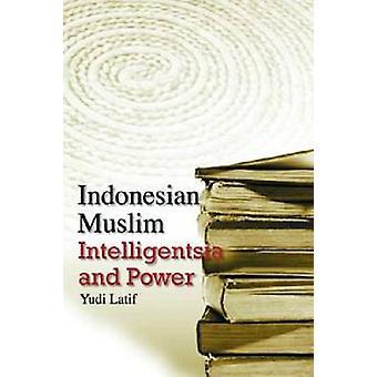 Indonesian Muslim Intelligentsia and Power by Yudi Latif - 9789812304