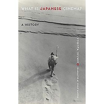 What Is Japanese Cinema? - A History by Yomota Inuhiko - 9780231191623