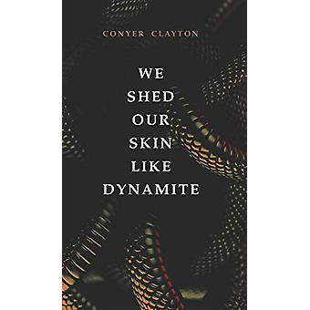 We Shed Our Skin Like Dynamite by Conyer Clayton - 9781771835091 Book