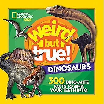 Weird But True Dinosaurs: 300 Dino-Mite Facts to Sink Your Teeth Into (Weird But True) (Weird But True)