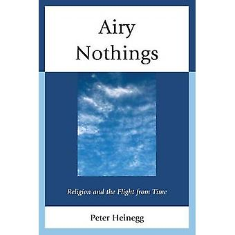 Airy Nothings - Religion and the Flight from Time by Peter Heinegg - 9