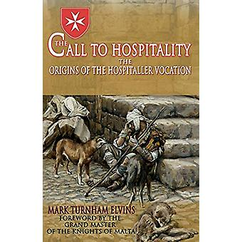 The Call to Hospitality - The Origins of the Hospitaller Vocation by M