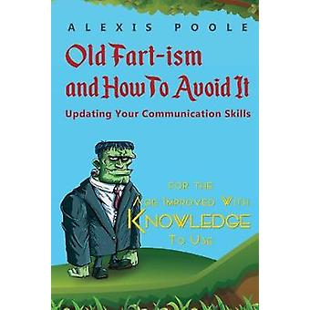 Old Fart-ism and How To Avoid It - Updating Your Communication Skills