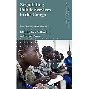 Negotiating Public Services in the Congo - State - Society and Governa