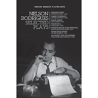Nelson Rodrigues Selected Plays  Wedding Dress Waltz No. 6 All Nudity Will Punished Forgive Me for Your Betrayal Family Portraits Black Angel Seven Little Kitties by Nelson Rodrigues & Translated by Daniel Hahn & Translated by Susannah Finzi & Translated by Almiro Andrade