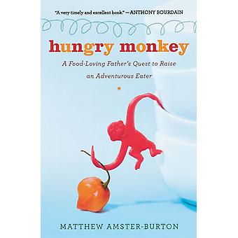 Hungry Monkey  A FoodLoving Fathers Quest to Raise an Adventurous Eater by Matthew Amster Burton
