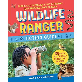 Wildlife Ranger Action Guide by Mary Kay Carson