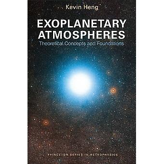 Exoplanetary Atmospheres - Theoretical Concepts and Foundations by Kev