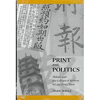 Print and Politics  Shibao and the Culture of Reform in Late Qing China by Joan Judge