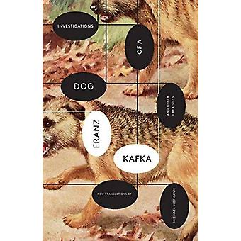 Investigations of a Dog  And Other Creatures by Franz KafkaMichael Hofmann