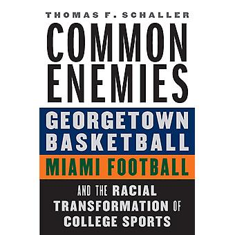 Common Enemies  Georgetown Basketball Miami Football and the Racial Transformation of College Sports by Thomas F Schaller