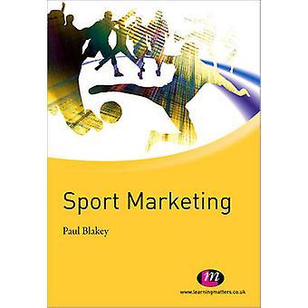 Sport Marketing by Paul Blakey - 9780857250902 Book